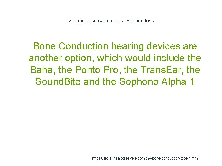 Vestibular schwannoma - Hearing loss 1 Bone Conduction hearing devices are another option, which