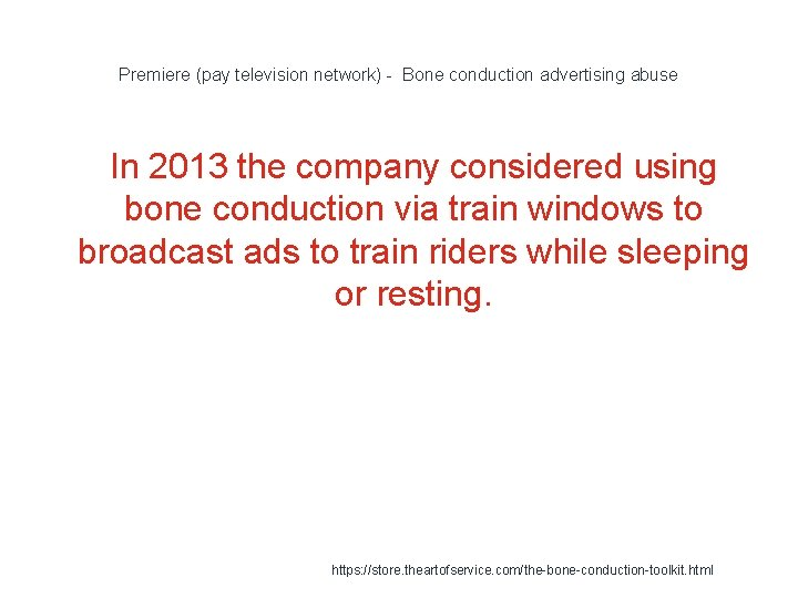 Premiere (pay television network) - Bone conduction advertising abuse In 2013 the company considered