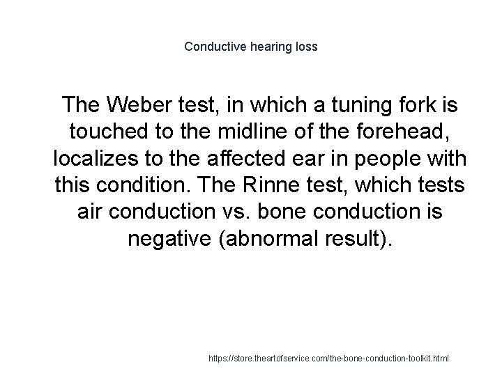Conductive hearing loss 1 The Weber test, in which a tuning fork is touched