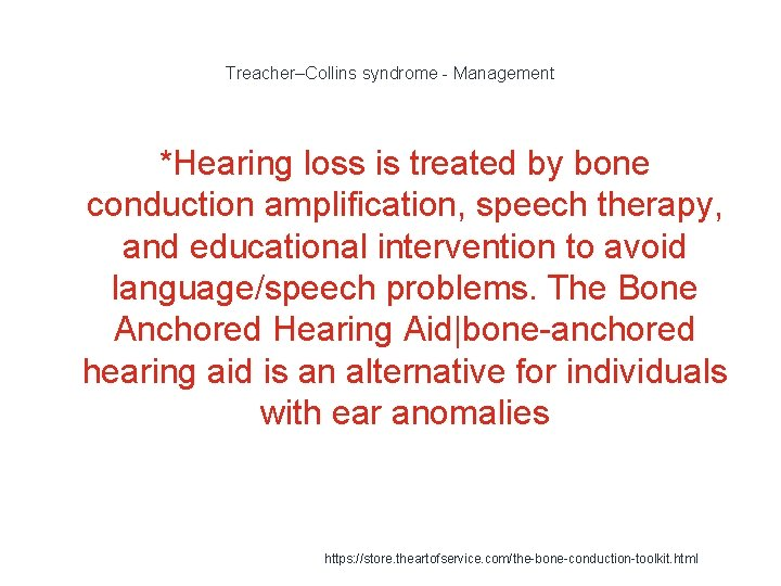 Treacher–Collins syndrome - Management *Hearing loss is treated by bone conduction amplification, speech therapy,