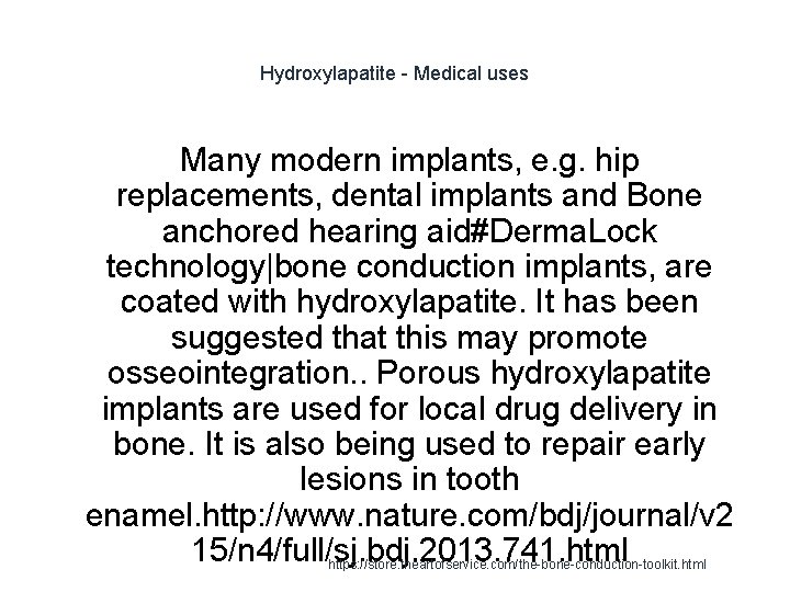 Hydroxylapatite - Medical uses Many modern implants, e. g. hip replacements, dental implants and
