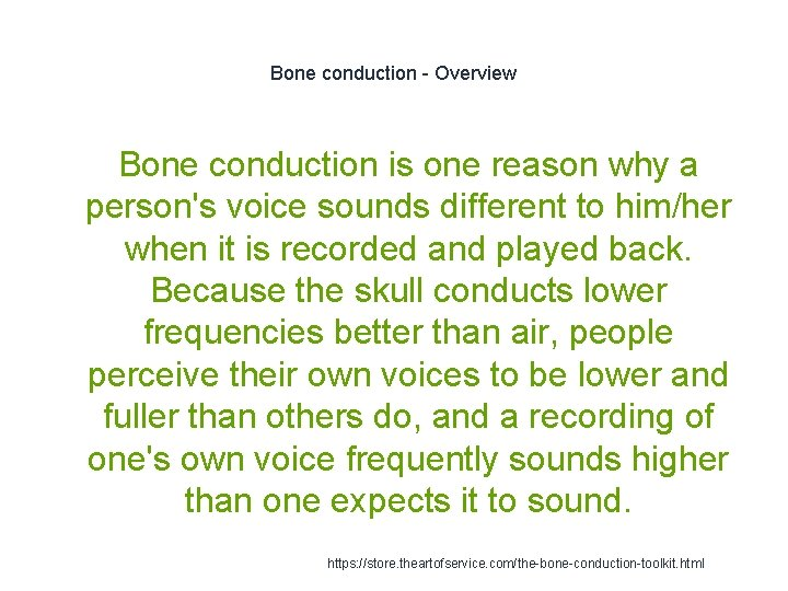 Bone conduction - Overview Bone conduction is one reason why a person's voice sounds