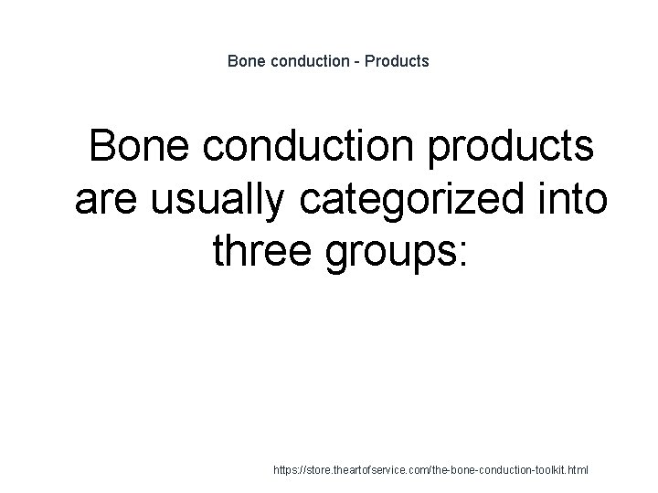 Bone conduction - Products 1 Bone conduction products are usually categorized into three groups: