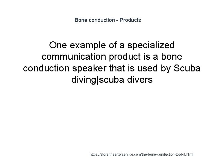 Bone conduction - Products One example of a specialized communication product is a bone