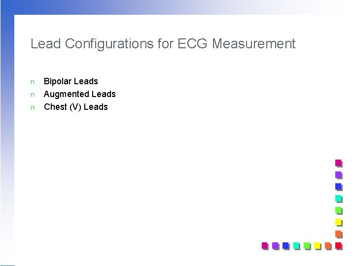 Lead Configurations for ECG Measurement n n n Bipolar Leads Augmented Leads Chest (V)