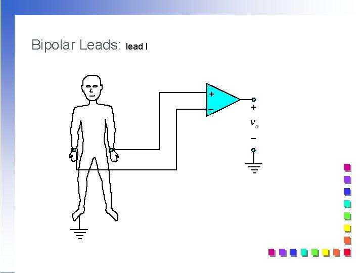 Bipolar Leads: lead I + _