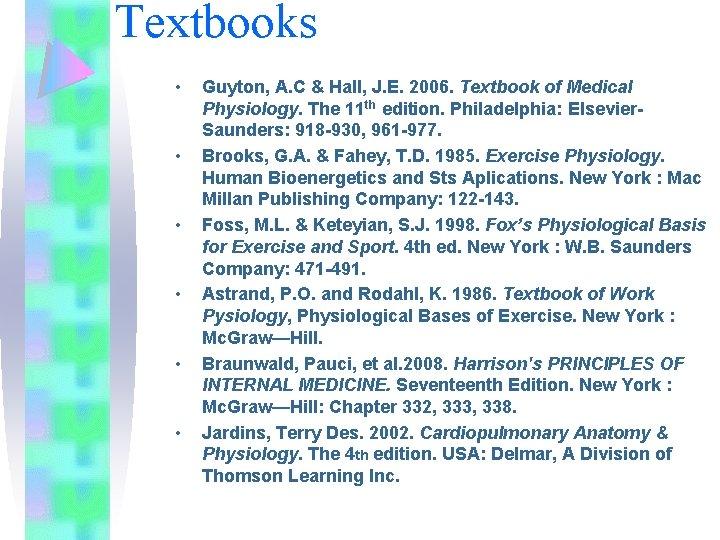 Textbooks • • • Guyton, A. C & Hall, J. E. 2006. Textbook of