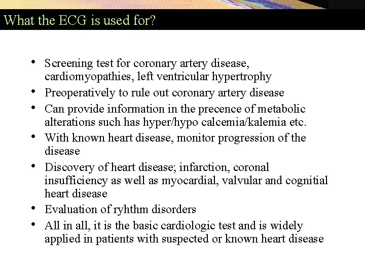 What the ECG is used for? • • Screening test for coronary artery disease,