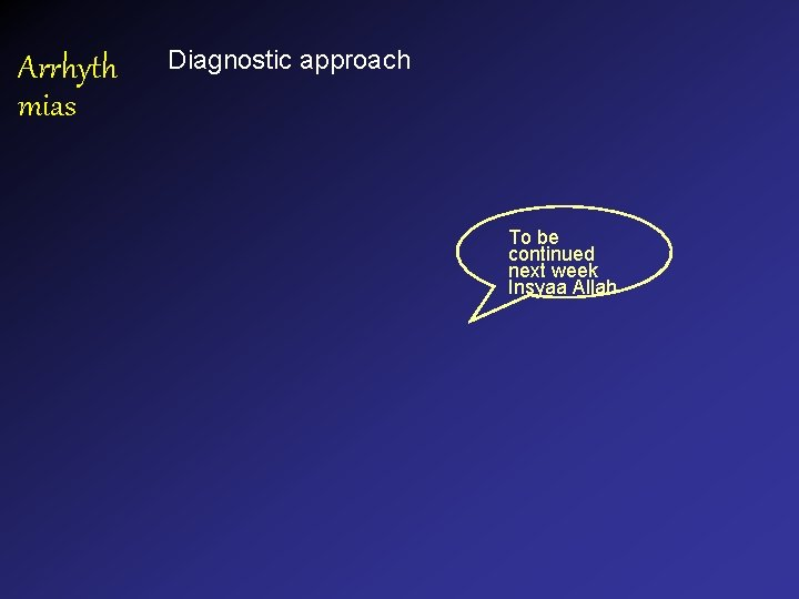 Arrhyth mias Diagnostic approach To be continued next week Insyaa Allah