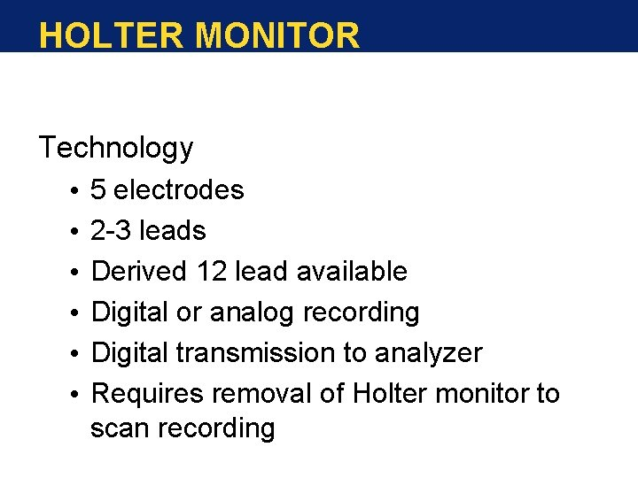 HOLTER MONITOR Technology • 5 electrodes • 2 -3 leads • Derived 12 lead