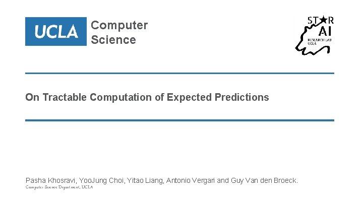 Computer Science On Tractable Computation of Expected Predictions Pasha Khosravi, Yoo. Jung Choi, Yitao