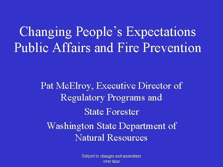 Changing People's Expectations Public Affairs and Fire Prevention Pat Mc. Elroy, Executive Director of