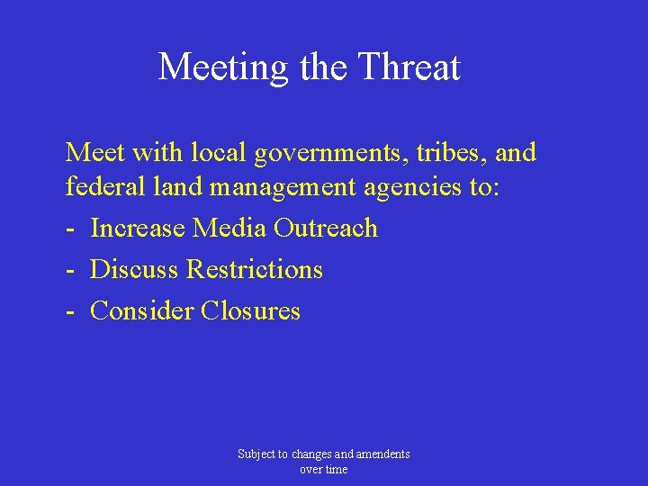 Meeting the Threat Meet with local governments, tribes, and federal land management agencies to: