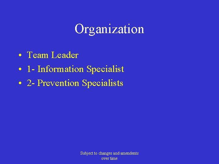 Organization • Team Leader • 1 - Information Specialist • 2 - Prevention Specialists