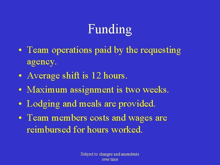 Funding • Team operations paid by the requesting agency. • Average shift is 12