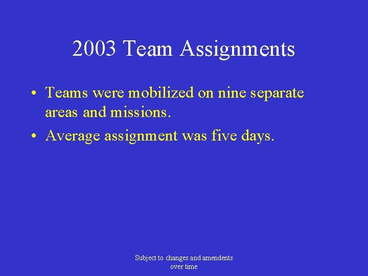 2003 Team Assignments • Teams were mobilized on nine separate areas and missions. •