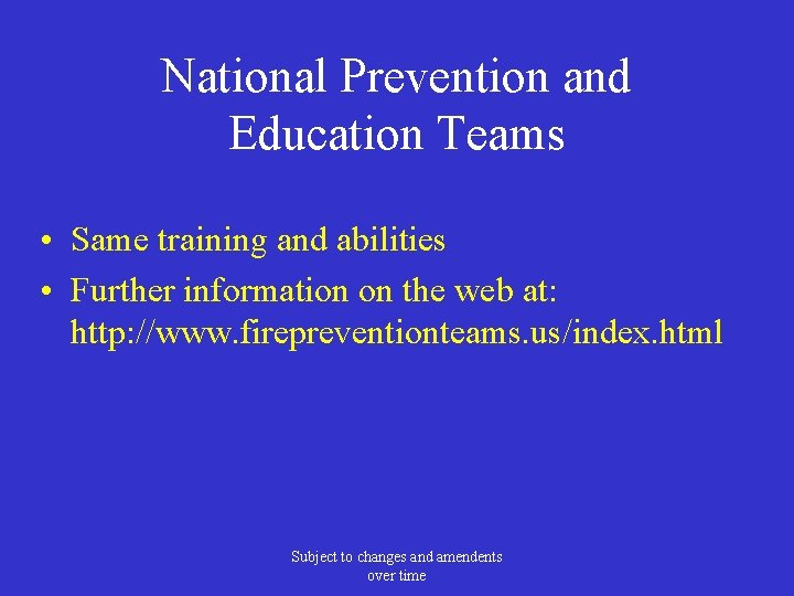 National Prevention and Education Teams • Same training and abilities • Further information on