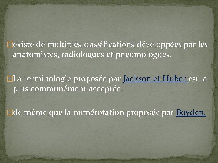 �existe de multiples classifications développées par les anatomistes, radiologues et pneumologues. �La terminologie proposée
