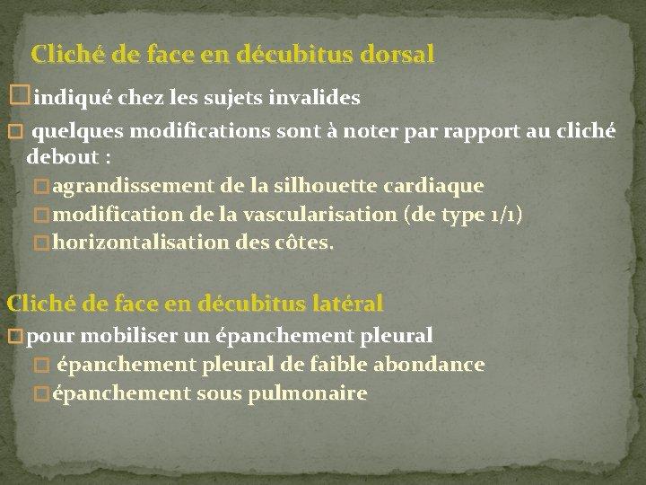 Cliché de face en décubitus dorsal � indiqué chez les sujets invalides �