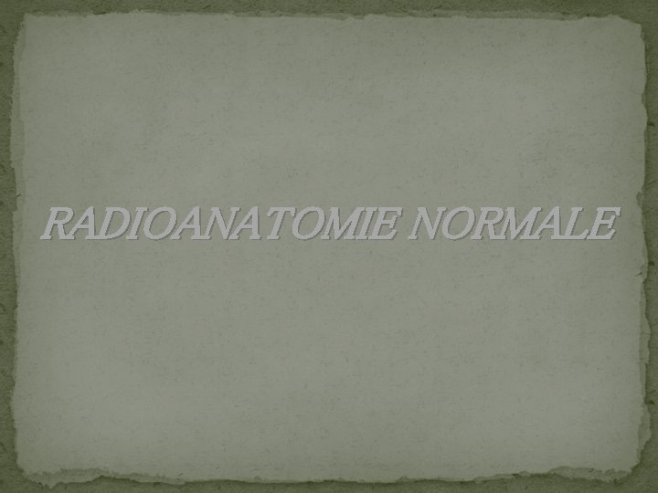 RADIOANATOMIE NORMALE