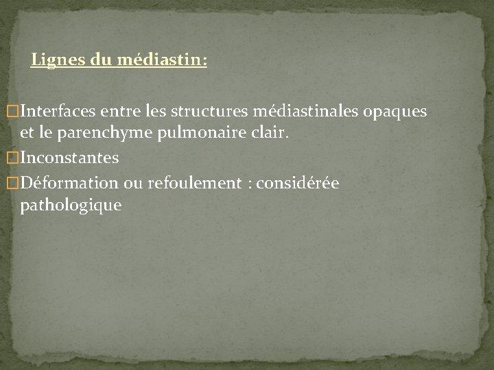 Lignes du médiastin: �Interfaces entre les structures médiastinales opaques et le parenchyme pulmonaire