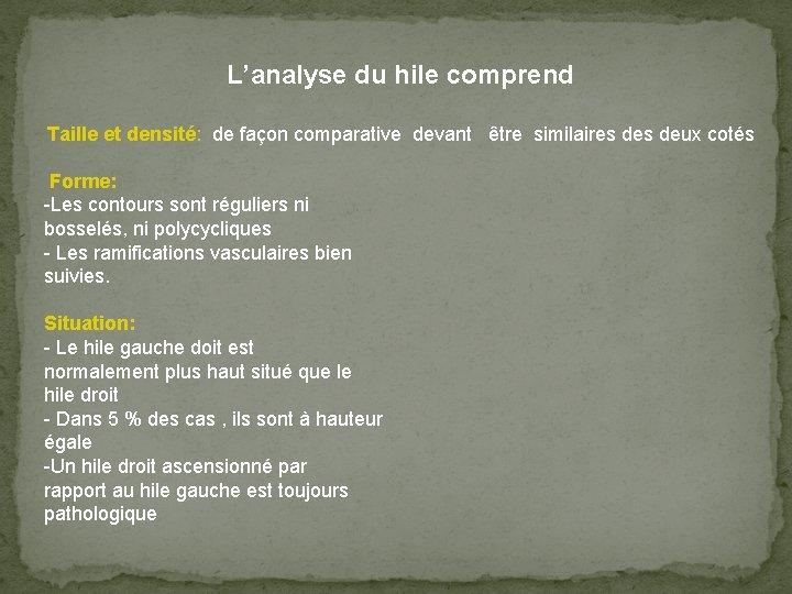 L'analyse du hile comprend Taille et densité: de façon comparative devant être similaires deux