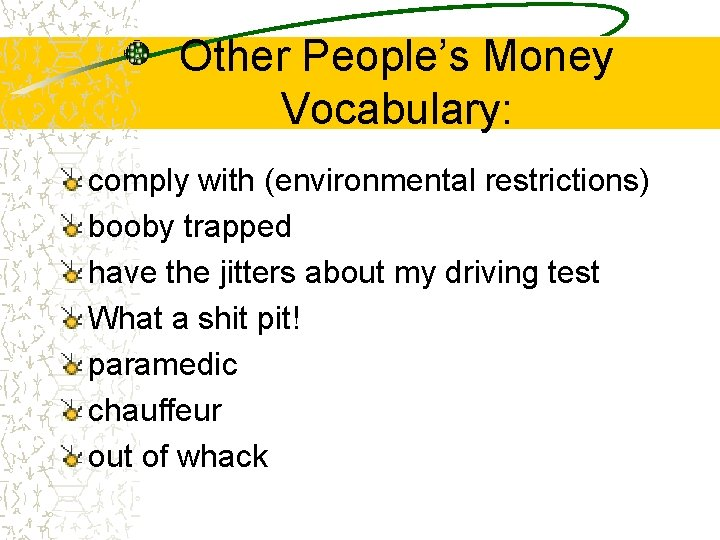 Other People's Money Vocabulary: comply with (environmental restrictions) booby trapped have the jitters about
