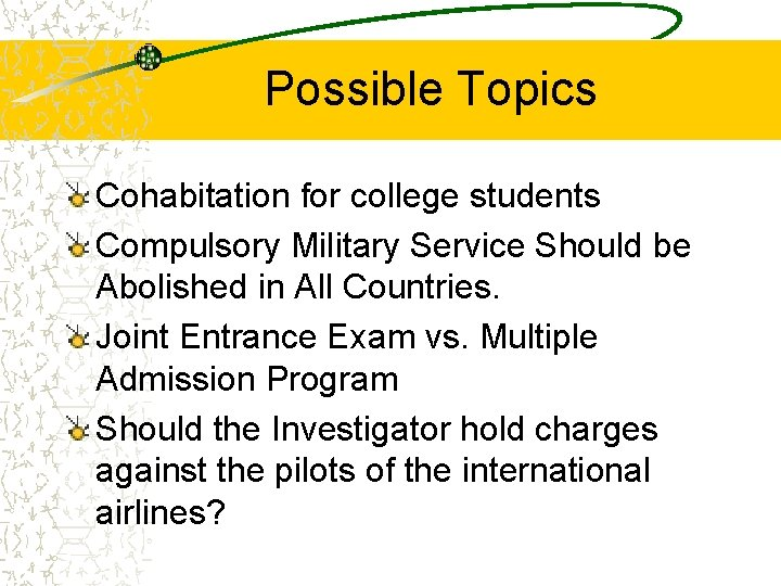Possible Topics Cohabitation for college students Compulsory Military Service Should be Abolished in All