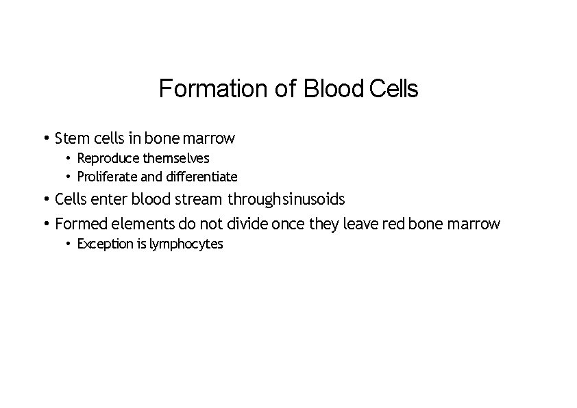 Formation of Blood Cells • Stem cells in bone marrow • Reproduce themselves •