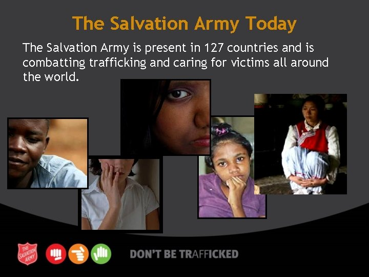The Salvation Army Today The Salvation Army is present in 127 countries and is
