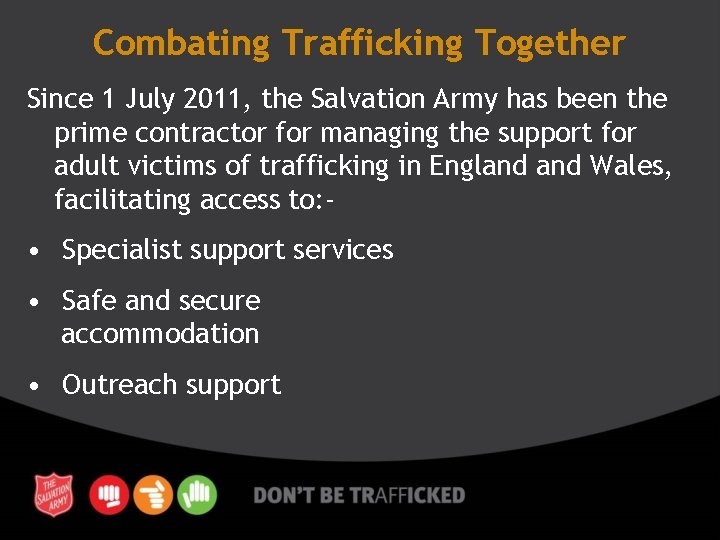 Combating Trafficking Together Since 1 July 2011, the Salvation Army has been the prime