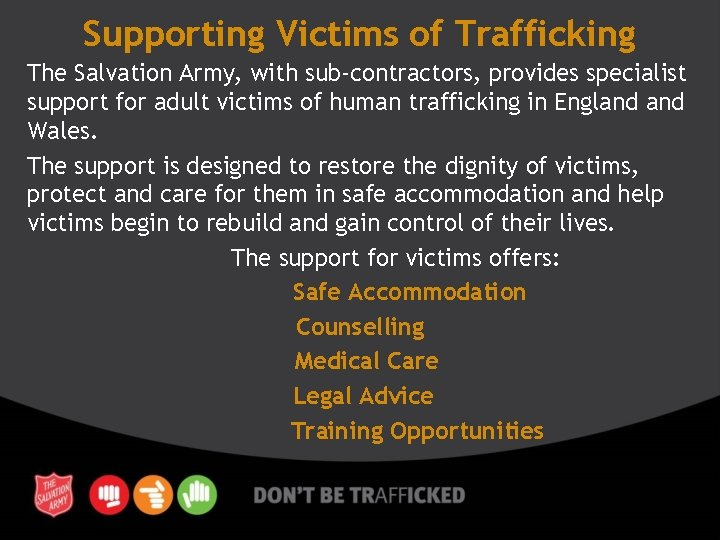 Supporting Victims of Trafficking The Salvation Army, with sub-contractors, provides specialist support for adult