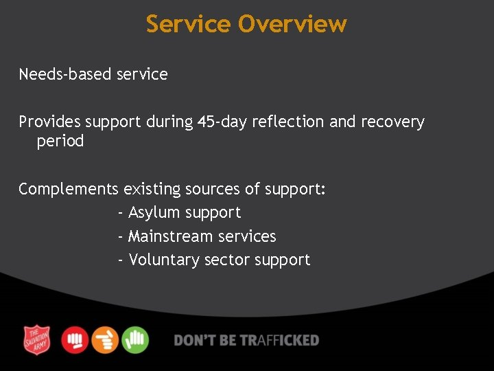 Service Overview Needs-based service Provides support during 45 -day reflection and recovery period Complements