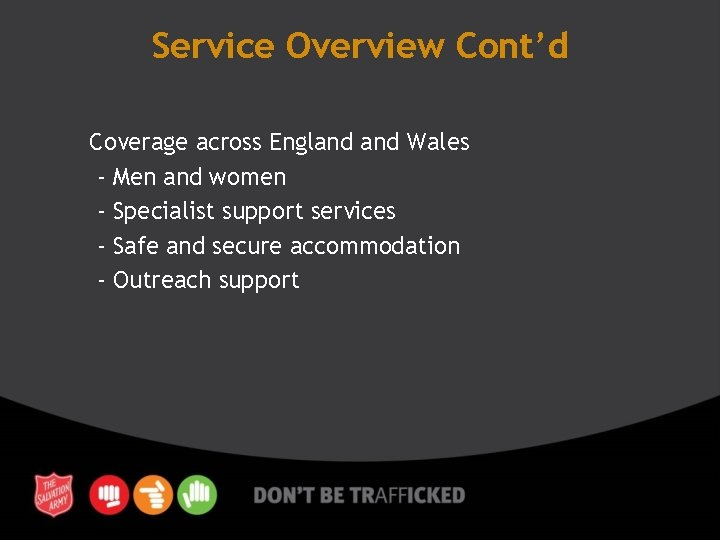 Service Overview Cont'd Coverage across England Wales - Men and women - Specialist support