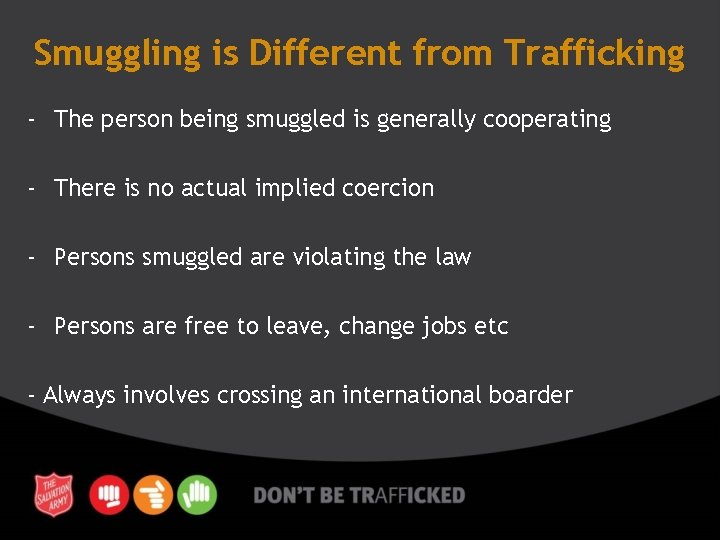 Smuggling is Different from Trafficking - The person being smuggled is generally cooperating -