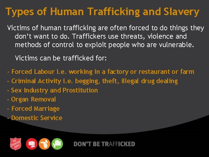 Types of Human Trafficking and Slavery Victims of human trafficking are often forced to