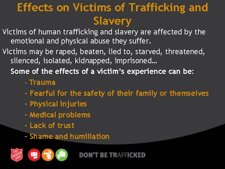 Effects on Victims of Trafficking and Slavery Victims of human trafficking and slavery are
