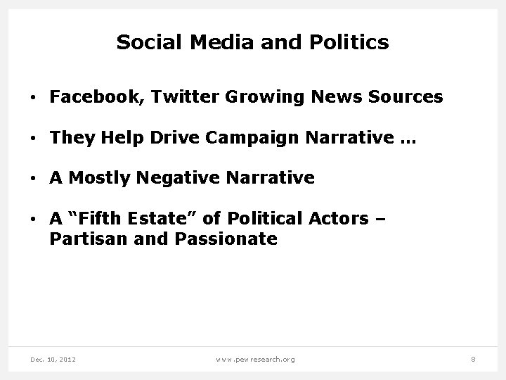 Social Media and Politics • Facebook, Twitter Growing News Sources • They Help Drive