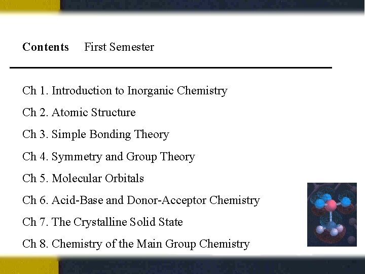 Contents First Semester Ch 1. Introduction to Inorganic Chemistry Ch 2. Atomic Structure Ch