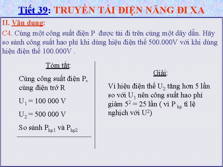 Tiết 39: TRUYỀN TẢI ĐIỆN NĂNG ĐI XA II. Vận dụng: C 4. Cùng