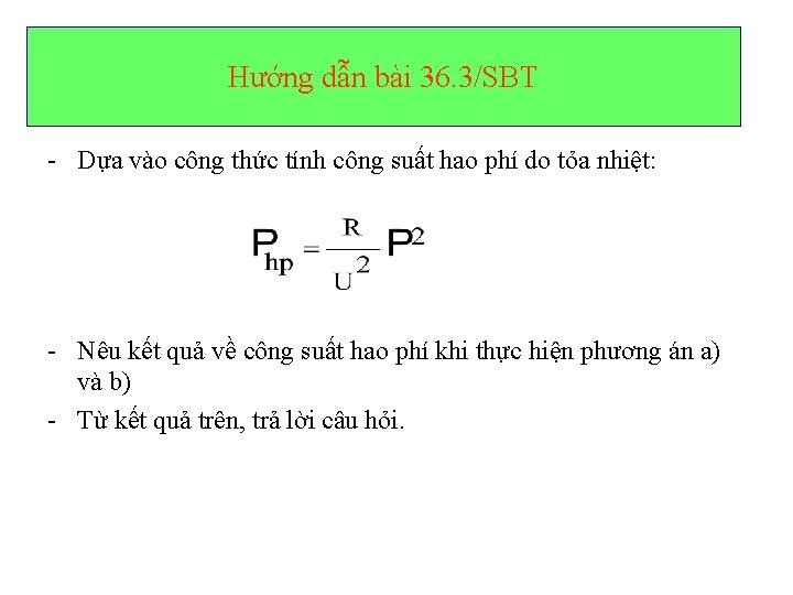Hướng dẫn bài 36. 3/SBT - Dựa vào công thức tính công suất hao