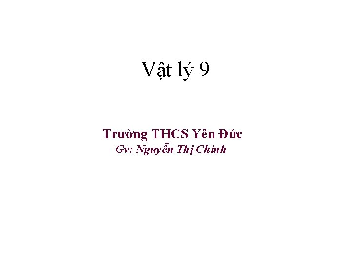 Vật lý 9 Trường THCS Yên Đức Gv: Nguyễn Thị Chinh