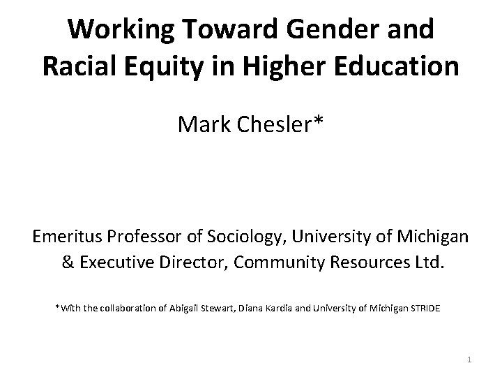 Working Toward Gender and Racial Equity in Higher Education Mark Chesler* Emeritus Professor of