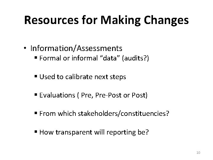 "Resources for Making Changes • Information/Assessments § Formal or informal ""data"" (audits? ) §"