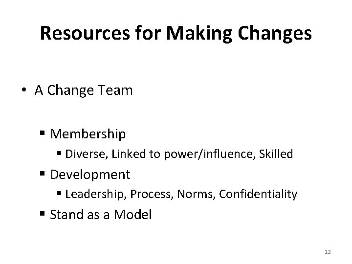 Resources for Making Changes • A Change Team § Membership § Diverse, Linked to