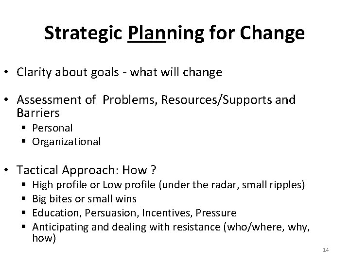 Strategic Planning for Change • Clarity about goals - what will change • Assessment