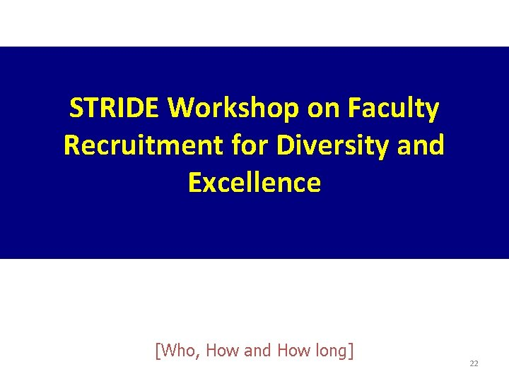 STRIDE Workshop on Faculty Recruitment for Diversity and Excellence [Who, How and How long]