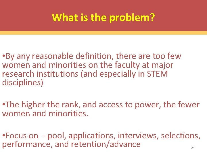 What is the problem? • By any reasonable definition, there are too few women