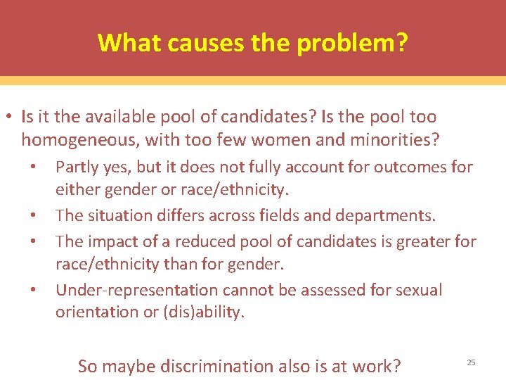 What causes the problem? • Is it the available pool of candidates? Is the