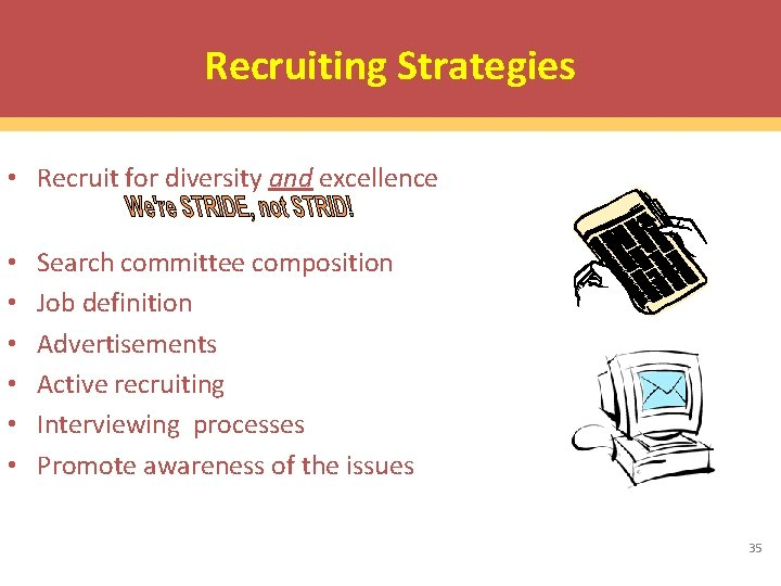 Recruiting Strategies • Recruit for diversity and excellence • • • Search committee composition
